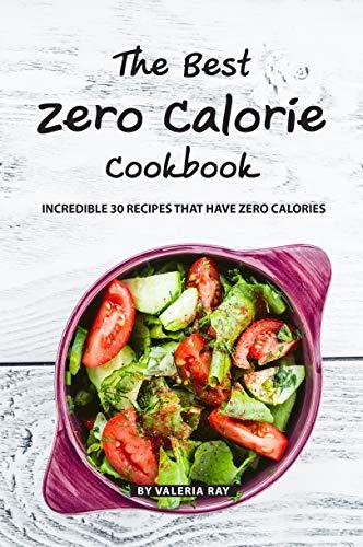 The Best Zero Calorie Cookbook: Incredible 30 Recipes That Have Zero Calories (English Edition)
