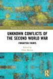 Unknown Conflicts of the Second World War: Forgotten Fronts (Routledge Studies in Second World War History) (English Edition)