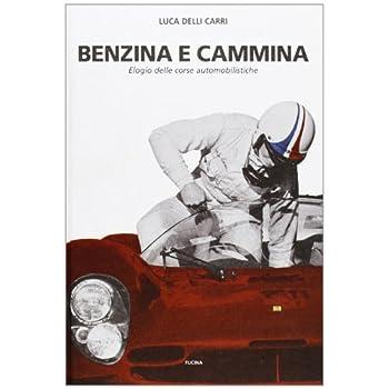Benzina E Cammina. Elogio Delle Corse Automobilistiche Fino Al 1971