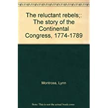 The reluctant rebels;: The story of the Continental Congress, 1774-1789