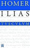 Ilias: Griechisch - Deutsch (Sammlung Tusculum) - Homer