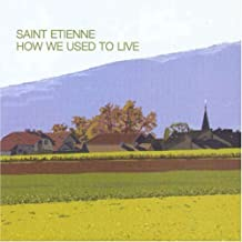 How We Used to Live By Saint Etienne (2000-05-02)