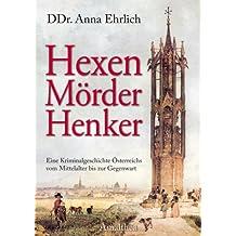 Hexen - Mörder - Henker: Eine Kriminalgeschichte Österreichs vom Mittelalter bis zur Gegenwart