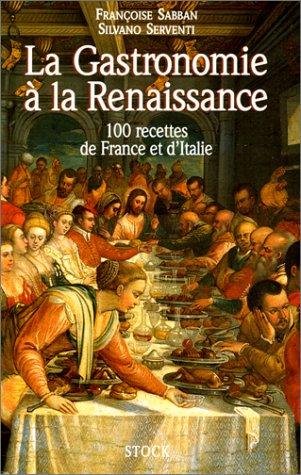 La Gastronomie à la Renaissance - 100 recettes de France et d'Italie