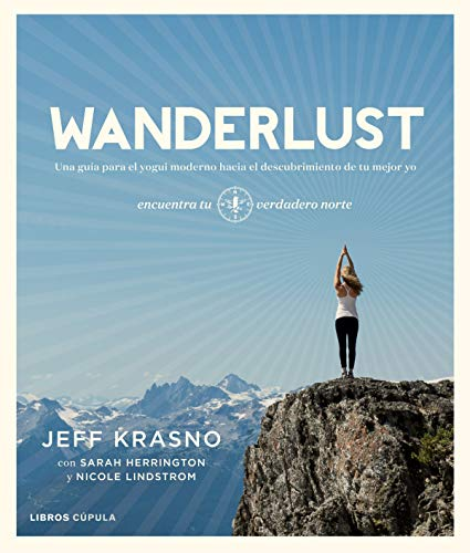Wanderlust: Una guía para el yogui moderno hacia el descubrimiento de tu mejor yo por Jeff Krasno