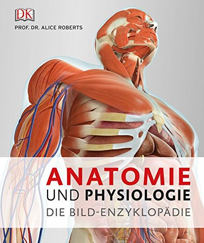 Anatomie und Physiologie: Die Bild-Enzyklopädie (Anatomie Skelett Atlas)