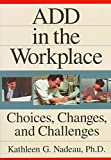 [(ADD in the Workplace : Choices, Changes and Challenges)] [By (author) Kathleen G. Nadeau] published on (December, 1997)