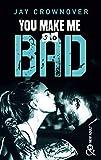 You Make Me so Bad - Par l'auteur New Adult de la série à succès BAD, déjà 100 000 lecteurs conquis !