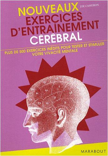 Nouveaux Exercices d'entraînement cérébral : Plus de 500 nouveaux exercices pour tester et stimuler votre vivacité mentale ! par Joe Cameron