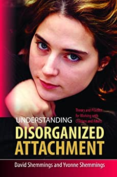 Understanding Disorganized Attachment: Theory and Practice for Working with Children and Adults by [Shemmings, David, Shemmings, Yvonne]
