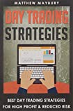 Day Trading Strategies: Best Day Trading Strategies For High Profit & Reduced Risk (Day Trading, Day Trading For Beginner's, Day Trading Strategies)