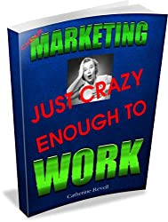 MARKETING JUST CRAZY ENOUGH TO WORK (English Edition)