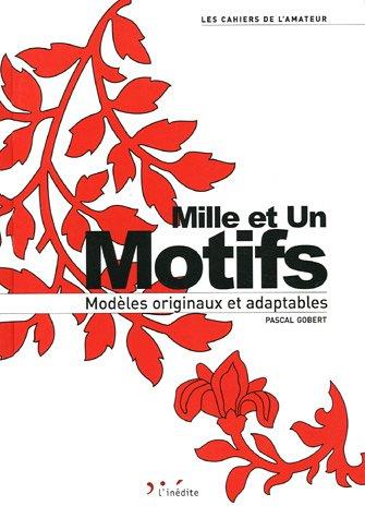 Mille et un motifs : Modèles originaux et adaptables