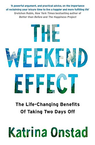 The Weekend Effect: The Life-Changing Benefits of Taking Two Days Off por Katrina Onstad