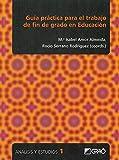 Guía práctica para el trabajo de fin de grado en Educación (ANALISIS Y ESTUDIOS)