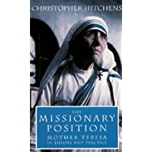 The Missionary Position: Mother Teresa in Theory and Practice by Christopher Hitchens (1995-10-27)