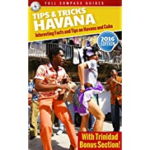 Havana Tips and Tricks: Interesting Facts and Tips On Havana And Cuba (With Trinidad Bonus Section) (English Edition)