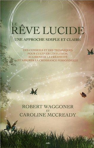 Le rêve lucide - Des conseils et des techniques pour cultiver l'intuition. par Robert Waggoner & Caroline McCready