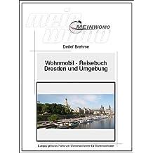 Wohnmobil Reisebuch Rundreise um Dresden, Freital und die sächsische Schweiz: 8. aktualisierte Auflage, 2018