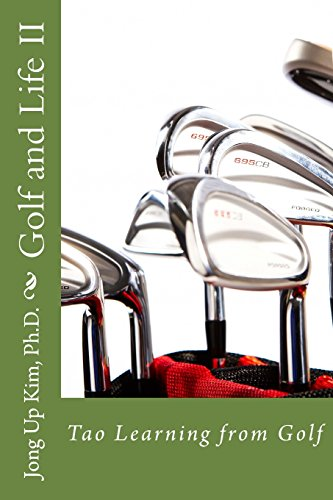 Golf and Life II: Tao Learning from Golf: Volume 2 por Ph.D., Jong Up Kim