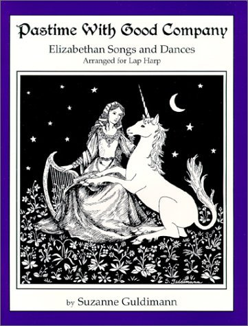 Pastime With Good Company : Elizabethan Songs and Ballads Arranged for Lap Harp by Suzanne Guldimann (2000-10-01)