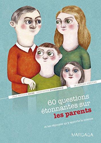 60 questions étonnantes sur les parents et les réponses qu'y apporte la science: Un question-réponse sérieusement drôle pour déjouer les clichés ! (In psycho veritas t. 4)