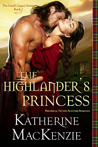 ROMANCE: The Highlander's Princess: A Historical Scottish Highland Romance (The Laird's Legacy Book 1)