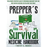 Prepper's Survival Medicine Handbook: The Ultimate Prepper's Guide to Preparing Emergency First Aid and Survival Medicine for you and your Family (Practical Preppers) (English Edition)
