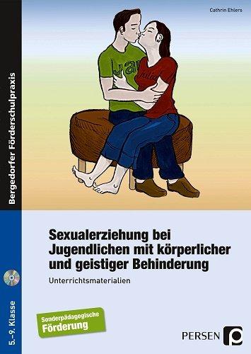 Sexualerziehung bei Jugendlichen: mit körperlicher und geistiger Behinderung (5. bis 9. Klasse)