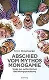 Abschied vom Mythos Monogamie: Wege zur authentischen Beziehungsgestaltung - Wiesendanger Tim K.