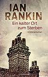 Image of Ein kalter Ort zum Sterben: Ein Inspector-Rebus-Roman 21 - Kriminalroman