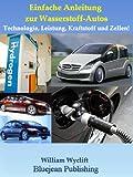 Einfache Anleitung zur Wasserstoff-Autos: Technologie, Leistung, Kraftstoff und Zellen! (German Edition)
