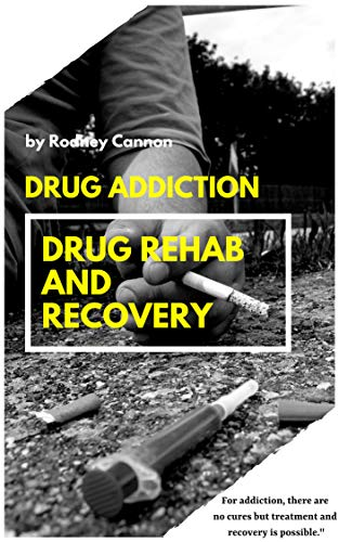 Drug Addiction Drug Rehab and Recovery (English Edition)