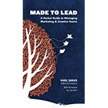 Made to Lead: A Pocket Guide to Managing Marketing & Creative Teams
