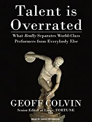 Talent is Overrated: What Really Separates World-Class Performers from Everybody Else by Geoff Colvin (2008-10-30)