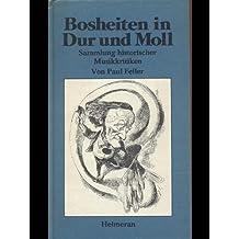 Bosheiten in Dur Und Moll: Sammlung Histor. Musikkritiken.