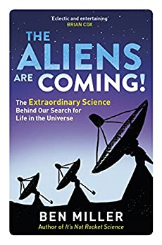 The Aliens Are Coming!: The Exciting and Extraordinary Science Behind Our Search for Life in the Universe (English Edition)