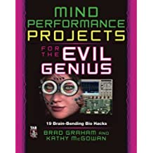 Mind Performance Projects for the Evil Genius: 19 Brain-Bending Bio Hacks by Brad Graham (2009-10-07)