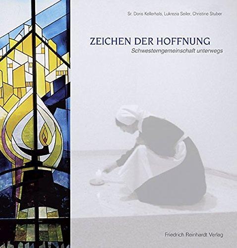 Zeichen der Hoffnung: Schwesterngemeinschaft unterwegs by Doris sr Kellerhals (2002-01-01)