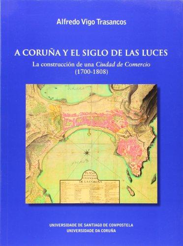A Coruña y el Siglo de las Luces: La Construcción de Una Ciudad de Comercio (1700-1808)