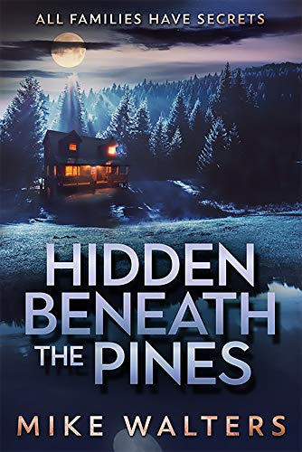 Hidden Beneath the Pines: All Families Have Secrets (English Edition) par Mike Walters