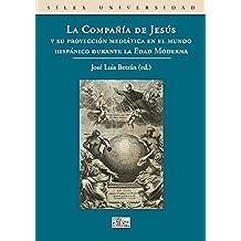 La Compañía de Jesús y su proyección mediática en el mundo hispánico durante la Edad Moderna (Universidad (silex))