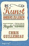 Chris Guillebeau - Die Kunst anders zu leben