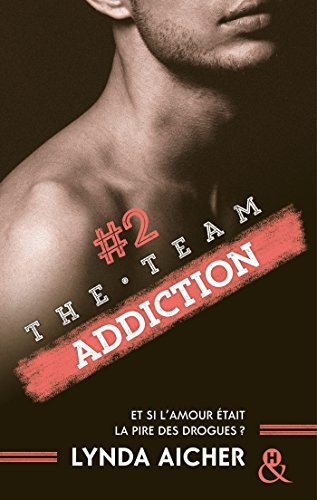#2 Addiction - Série The Team par [Aicher, Lynda]