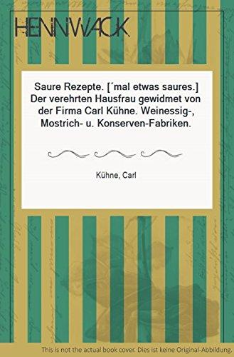 Saure Rezepte. [´mal etwas saures.] Der verehrten Hausfrau gewidmet von der Firma Carl Kühne....