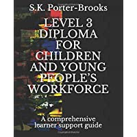 LEVEL 3 DIPLOMA FOR CHILDREN AND YOUNG PEOPLE'S WORKFORCE: A comprehensive learner support guide