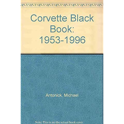 Corvette Black Book: 1953-1996 by Antonick , Michael (1995) Paperback - 1996 Corvette