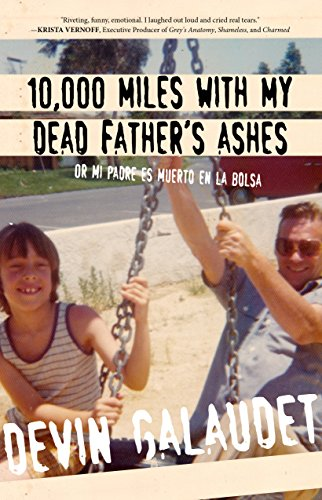 10,000 Miles with My Dead Father's Ashes: Or Mi Padre es Muerto en la Bolsa (English Edition)