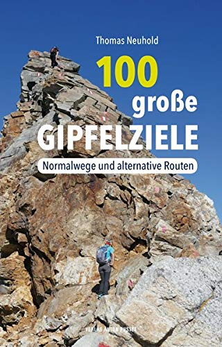 100 große Gipfelziele: Normalwege und alternative Routen