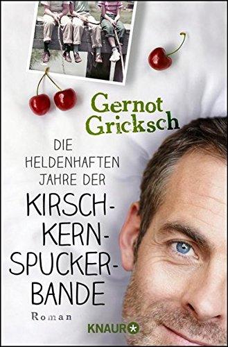 Buchseite und Rezensionen zu 'Die heldenhaften Jahre der Kirschkernspuckerbande: Roman' von Gernot Gricksch